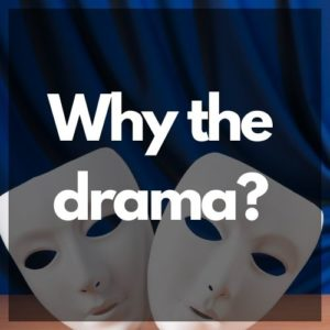 """""""Why the Drama"""" in white text over the image of thespian masks."""